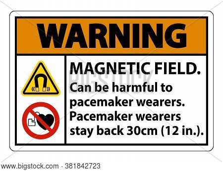 Warning Magnetic Field Can Be Harmful To Pacemaker Wearers.pacemaker Wearers.stay Back 30cm