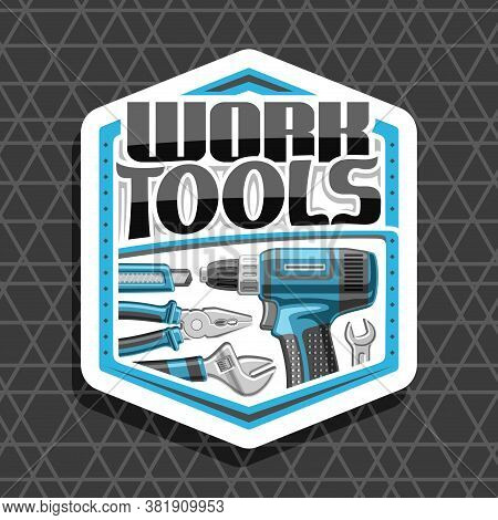 Vector Logo For Work Tools, White Decorative Badge With Illustration Of Various Steel Work Tools For