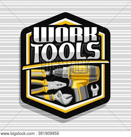Vector Logo For Work Tools, Black Decorative Badge With Illustration Of Different Metal Work Tools F