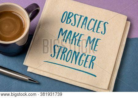 obstacles make me stronger - positive affirmation or mantra, inspiration, motivation and personal development concept
