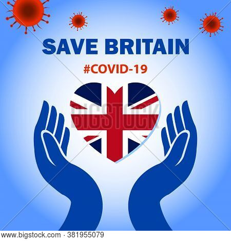 Save Britain With Corona Virus. Care The Nation And Their People With Covid-19 Conceptual Graphic. S