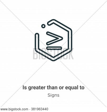Is Greater Than Or Equal To Symbol Icon From Signs Collection Isolated On White Background.