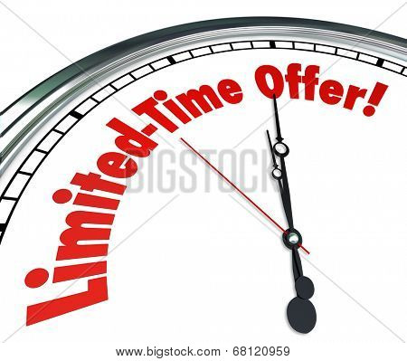 Limited Time Offer words clock countdown showing the deadline special savings event