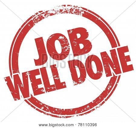 Job Well Done words in red stamp to illustrate a good review for a job, task or project completed to great satisfaction and results