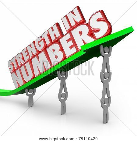 Strength in Numbers 3d words on an arrow lifted by a team of people working together toward a common goal for the group, company, business or organization