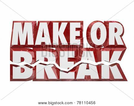 Make or Break 3d words to illustrate a vital, crucial or important performance or decision you must make and achieve a successful result