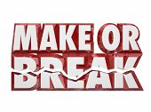 Make or Break 3d words to illustrate a vital, crucial or important performance or decision you must make and achieve a successful result poster