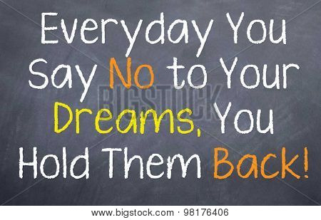 Everyday You Say No to Your Dreams