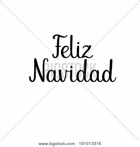 Feliz Navidad - Merry Christmas in Spanish. Calligraphy Greeting Card. Handwritten inscription. Handwritten ink text for birthday greeting card, poster design and gift tags. Vector illustration