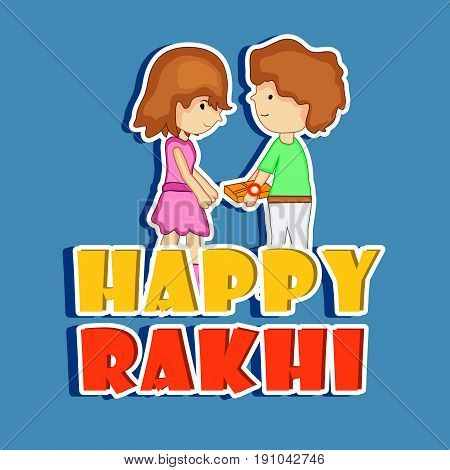 illustration of boy and girl with happy Rakhi Bandhan text on occasion of Hindu festival Rakhi