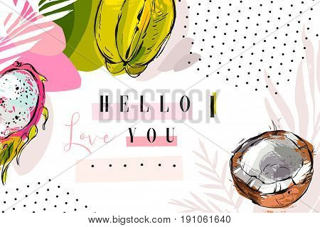 Hand drawn vector abstract artistic collage bright tropical header with exotic fruits coconut, carambola , dragon fruit and modern calligraphy quote Hello I love you isolated on white background.