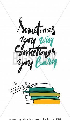 Sometimes you win, sometimes you learn. Books illustration. Typographic print poster. T shirt calligraphic design.