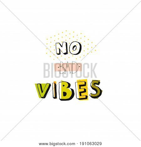 Hand drawn vector abstract fun summer time cards template or t-shirt print with ink modern handwritten inspirational calligraphy quote No bad vibes isolated on white background.