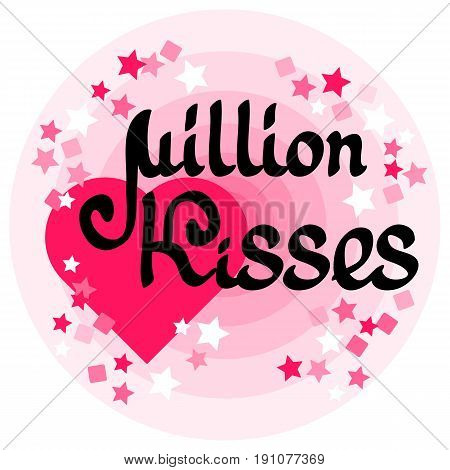 Million Kisses card with handwritten words, heart and stars on pink  background. Vector illustration for prints or cards for the holiday.