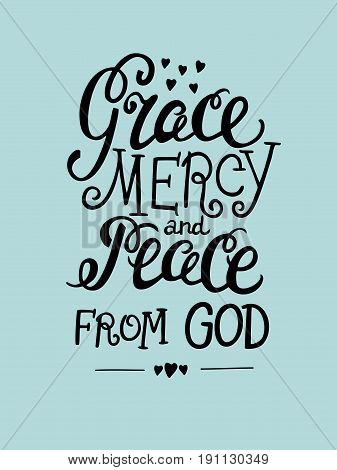 Hand lettering Grace, mercy, and peace from the Lord. Biblical background. Christian poster. Card. Modern calligraphy