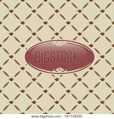 Vector illustration of a pattern of brown elongated ovals and teapots with a stroke on a light brown background with a name in an oval frame with beige patterns and a transparent highlight.