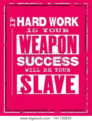 Inspiring motivation quote with text If Hard Work Is Your Weapon Success Will Be Your Slave. Vector typography and t-shirt concept. Distressed old metal sign texture.