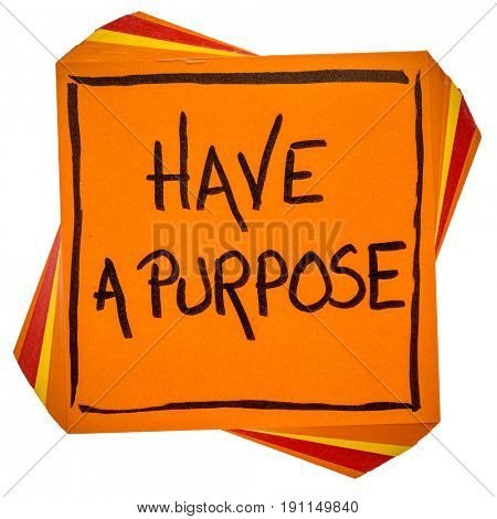 Have a purpose reminder or advice  - handwriting on an isolated sticky note