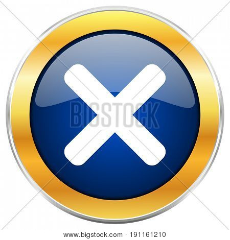 Cancel blue web icon with golden chrome metallic border isolated on white background for web and mobile apps designers.