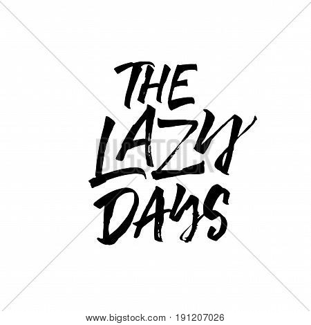 The lazy days phrase. Relax phrase. Ink illustration. Modern brush calligraphy. Isolated on white background.