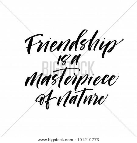 Friendship is a masterpiece of nature postcard. Ink illustration. Modern brush calligraphy. Isolated on white background.