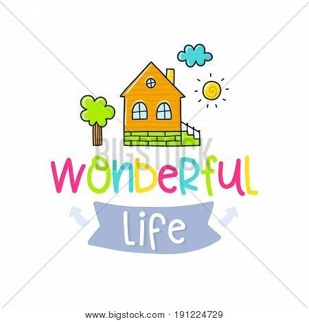 Vector poster with phrase, house and decor elements. Typography card, color image. Wonderful life. Design for t-shirt and prints.