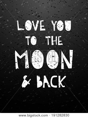 Hand drawn chalk calligraphy lettering love to the moon and back on blackboard graphic for card, t-shirt, brochure, flyer, prints, posters or photography overlay. Vector illustration stock vector