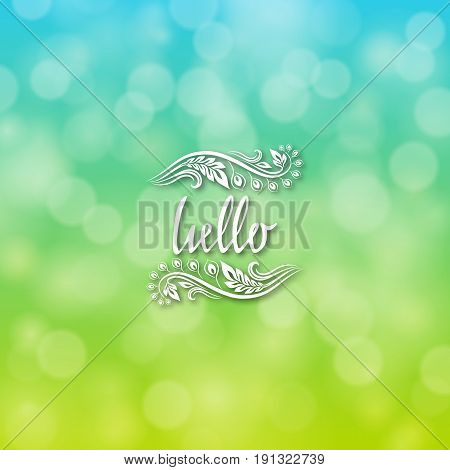 Hello hand lettering handmade vector calligraphy. Handwritten letters with filigree floral frames for design of invitations, greeting, wedding cards on bokeh background. Typographical background