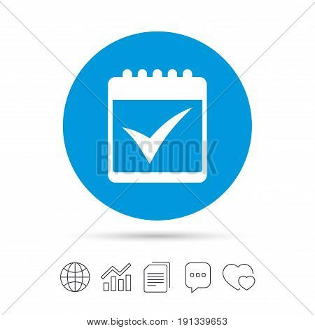 Calendar sign icon. Check mark symbol. Copy files, chat speech bubble and chart web icons. Vector