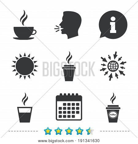 Coffee cup icon. Hot drinks glasses symbols. Take away or take-out tea beverage signs. Information, go to web and calendar icons. Sun and loud speak symbol. Vector