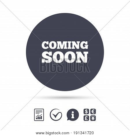 Coming soon sign icon. Promotion announcement symbol. Report document, information and check tick icons. Currency exchange. Vector