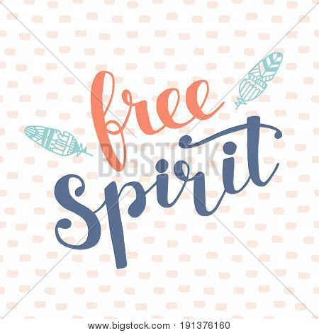 Free Spirit modern vector hand lettering in boho style with aztec ethnic feathers. Trendy typography design for greeting card, textile print, poster, placard. Youth, teenage, freedom  concept