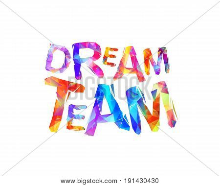 Dream Team. Vector Triangular Letters