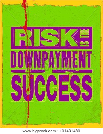 Inspiring motivation quote with text Risk Is The Downpayment On Success. Vector typography poster and t-shirt concept. Distressed old metal sign texture.