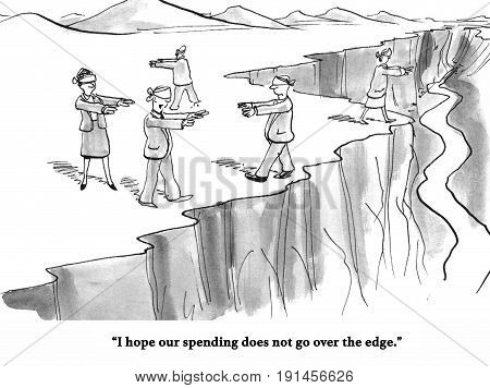 Business cartoon about business people on the edge of a cliff, hoping that spending does not go over the edge.