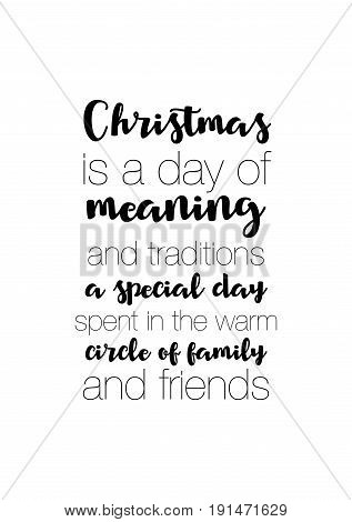 Isolated calligraphy on white background. Quote about winter and Christmas. Christmas is a day of meaning and traditions, a special day spent in the warm circle of family and friends.