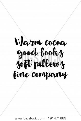 Isolated calligraphy on white background. Quote about winter and Christmas. Warm cocoa, good books, soft pillows fine company
