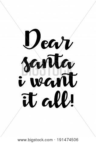 Isolated calligraphy on white background. Quote about winter and Christmas. Dear Santa, i want it all!