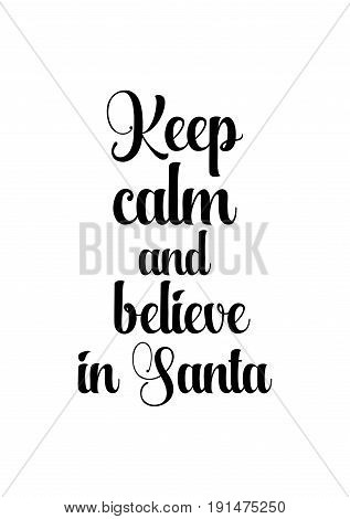 Isolated calligraphy on white background. Quote about winter and Christmas. Keep calm and believe in Santa.