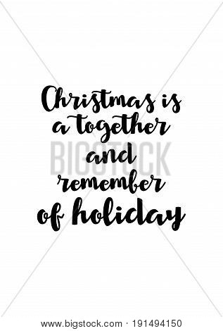 Isolated calligraphy on white background. Quote about winter and Christmas. Christmas is a together and remember of holiday.