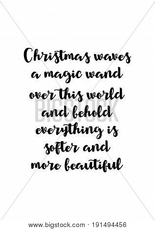 Isolated calligraphy on white background. Quote about winter and Christmas. Christmas waves a magic wand over this world and behold, everything is softer and more beautiful.
