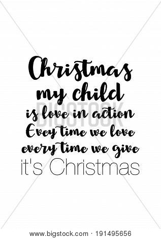 Isolated calligraphy on white background. Quote about winter and Christmas. Christmas, my child, is love in action. Evey time we love, every time we give, it's Christmas.
