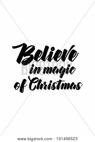 Isolated calligraphy on white background. Quote about winter and Christmas. Believe in magic of Christmas.