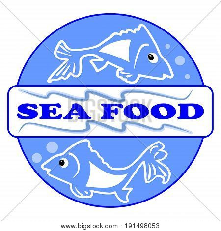 Sea food label or billboard with two cute fish cartoons. Designed in blue circle with inscription Sea food. Eps 10 vector. Useful for restaurant advertising or for products with fishes.
