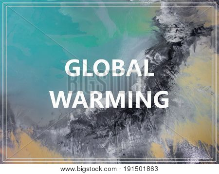 Word Global Warming. over Surrealistic industrial lake.