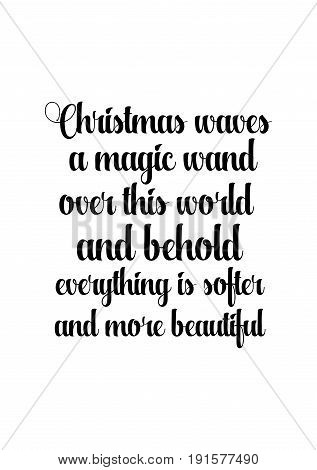 Isolated calligraphy on white background. Quote about winter and Christmas. Christmas waves a magic wand over this world, and behold, everything is softer and more beautiful.