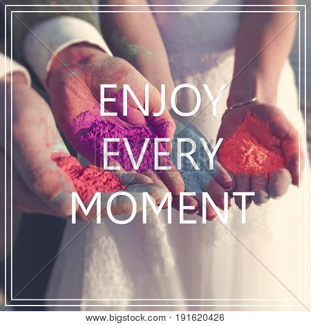 Enjoy Every Moment Over Hands With Many Colours.