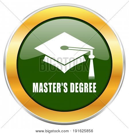 Masters degree green glossy round icon with golden chrome metallic border isolated on white background for web and mobile apps designers.