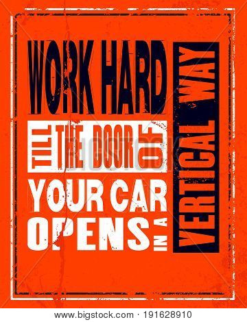 Inspiring motivation quote with text Work Hard Till The Door Of Your Car Opens In a Vertical Way. Vector typography poster and t-shirt design concept.