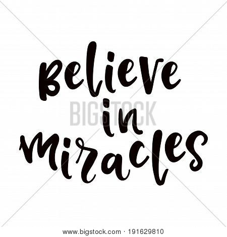 Believe in miracles lettering. Design element for poster, support card.